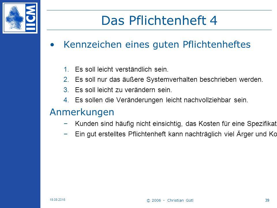 © 2006 - Christian Gütl 19.09.2016 39 Das Pflichtenheft 4 Kennzeichen eines guten Pflichtenheftes 1.