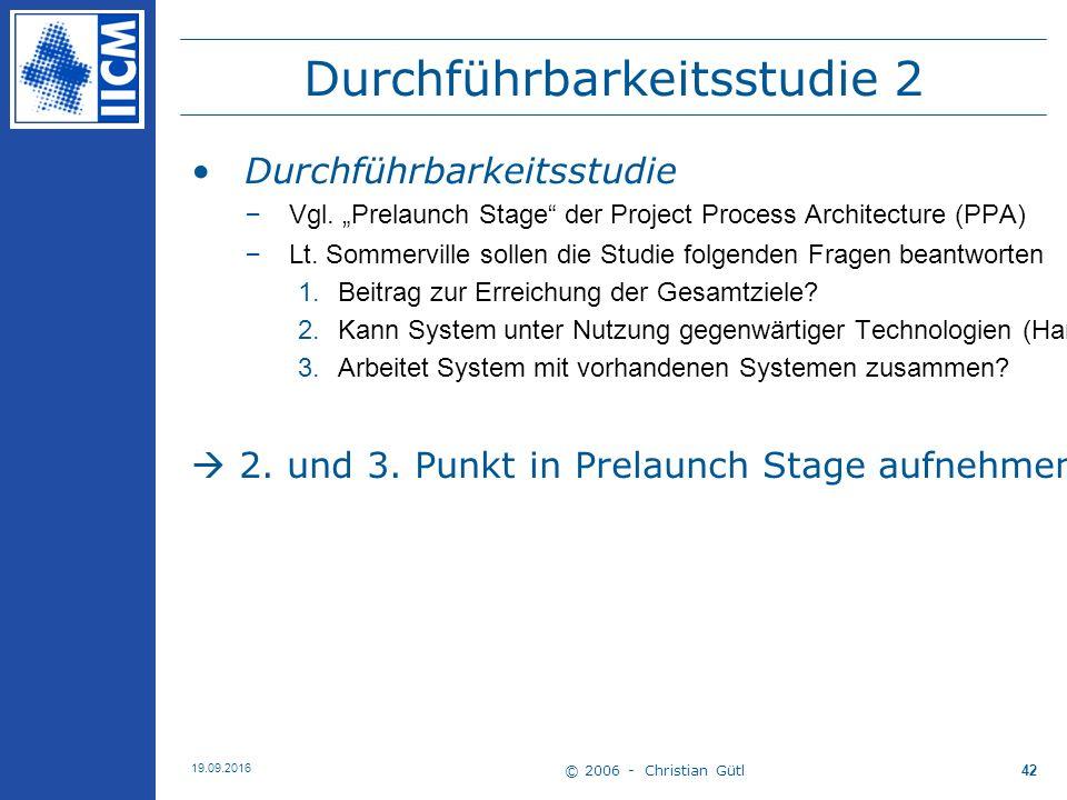 """© 2006 - Christian Gütl 19.09.2016 42 Durchführbarkeitsstudie 2 Durchführbarkeitsstudie –Vgl. """"Prelaunch Stage"""" der Project Process Architecture (PPA)"""