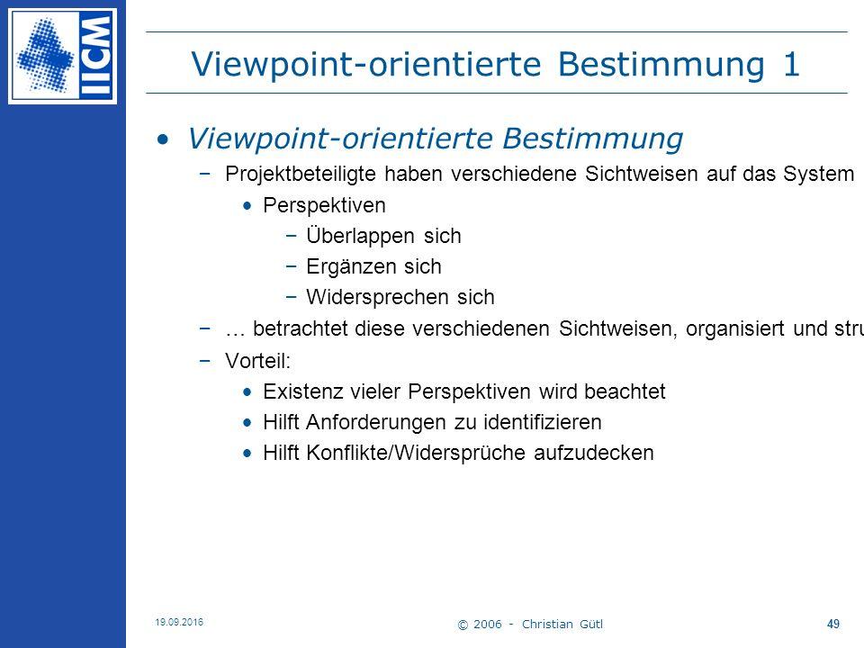 © 2006 - Christian Gütl 19.09.2016 49 Viewpoint-orientierte Bestimmung 1 Viewpoint-orientierte Bestimmung –Projektbeteiligte haben verschiedene Sichtw