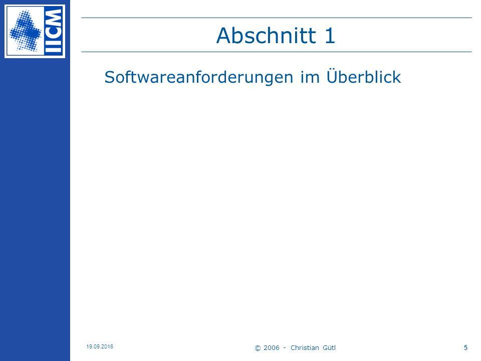 © 2006 - Christian Gütl 19.09.2016 5 Abschnitt 1 Softwareanforderungen im Überblick