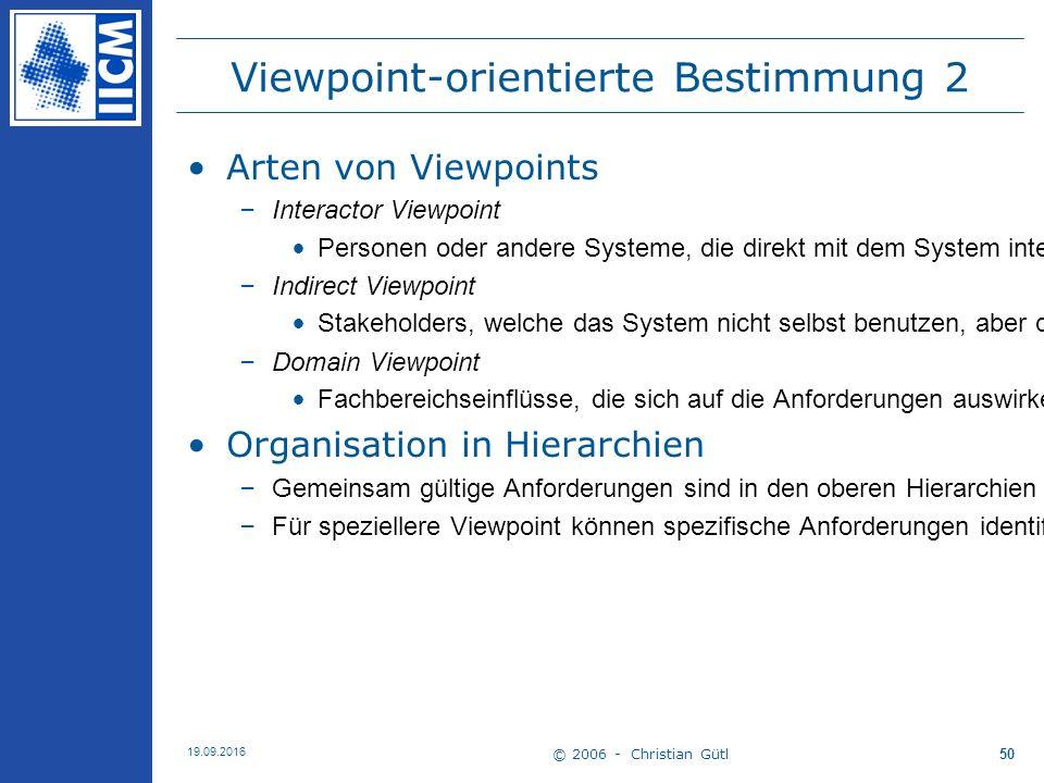 © 2006 - Christian Gütl 19.09.2016 50 Viewpoint-orientierte Bestimmung 2 Arten von Viewpoints –Interactor Viewpoint Personen oder andere Systeme, die