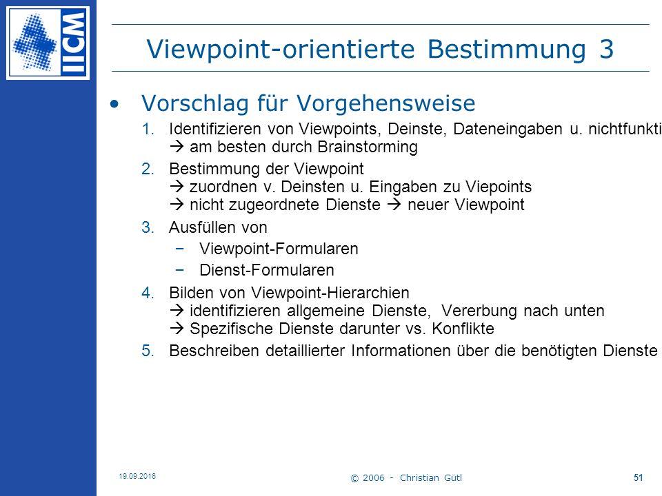 © 2006 - Christian Gütl 19.09.2016 51 Viewpoint-orientierte Bestimmung 3 Vorschlag für Vorgehensweise 1. Identifizieren von Viewpoints, Deinste, Daten