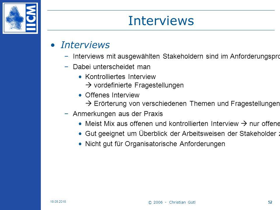 © 2006 - Christian Gütl 19.09.2016 52 Interviews –Interviews mit ausgewählten Stakeholdern sind im Anforderungsprozess weit verbreitet –Dabei untersch