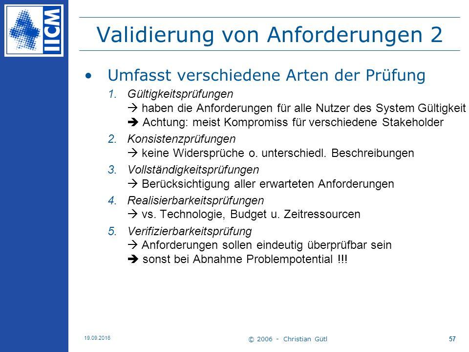 © 2006 - Christian Gütl 19.09.2016 57 Validierung von Anforderungen 2 Umfasst verschiedene Arten der Prüfung 1. Gültigkeitsprüfungen  haben die Anfor