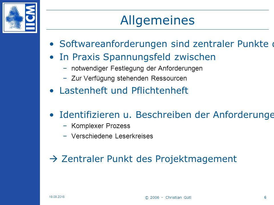 © 2006 - Christian Gütl 19.09.2016 6 Allgemeines Softwareanforderungen sind zentraler Punkte des Softwareengineering-Prozesses In Praxis Spannungsfeld