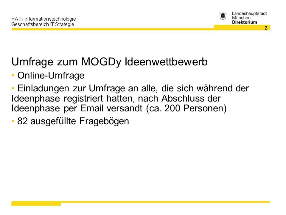 2 HA III Informationstechnologie Geschäftsbereich IT-Strategie Umfrage zum MOGDy Ideenwettbewerb Online-Umfrage Einladungen zur Umfrage an alle, die s