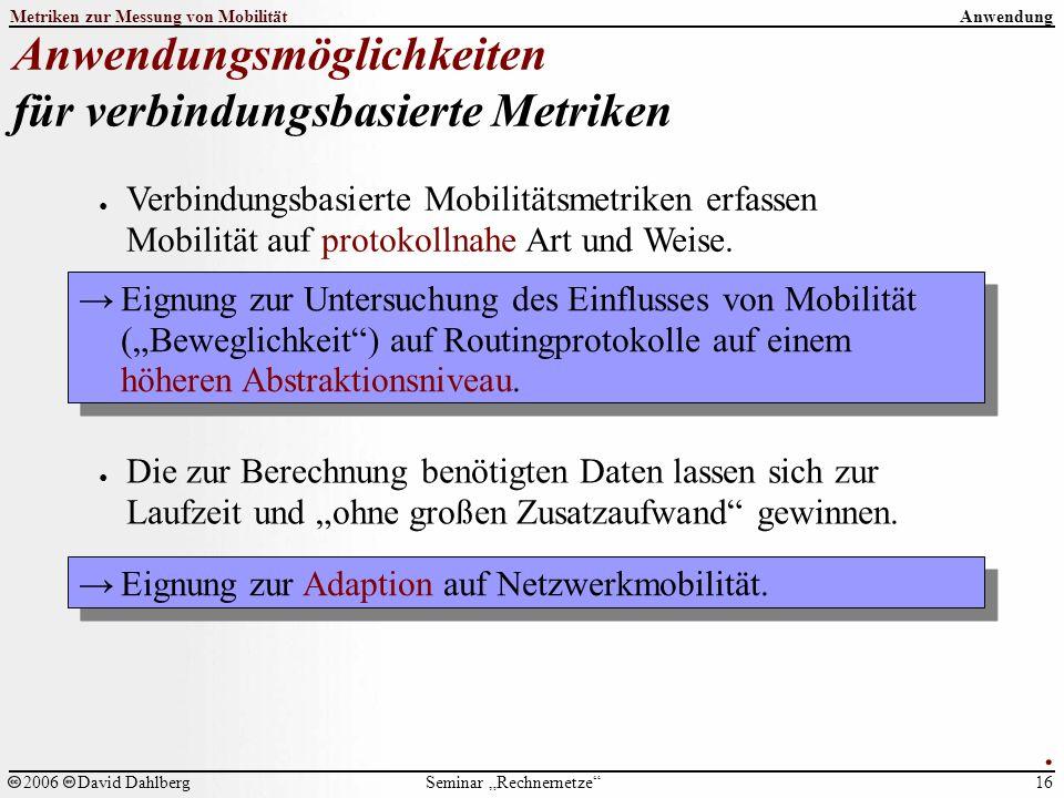 """Seminar """"Rechnernetze Metriken zur Messung von Mobilität 16 2006David Dahlberg Anwendung Anwendungsmöglichkeiten für verbindungsbasierte Metriken."""