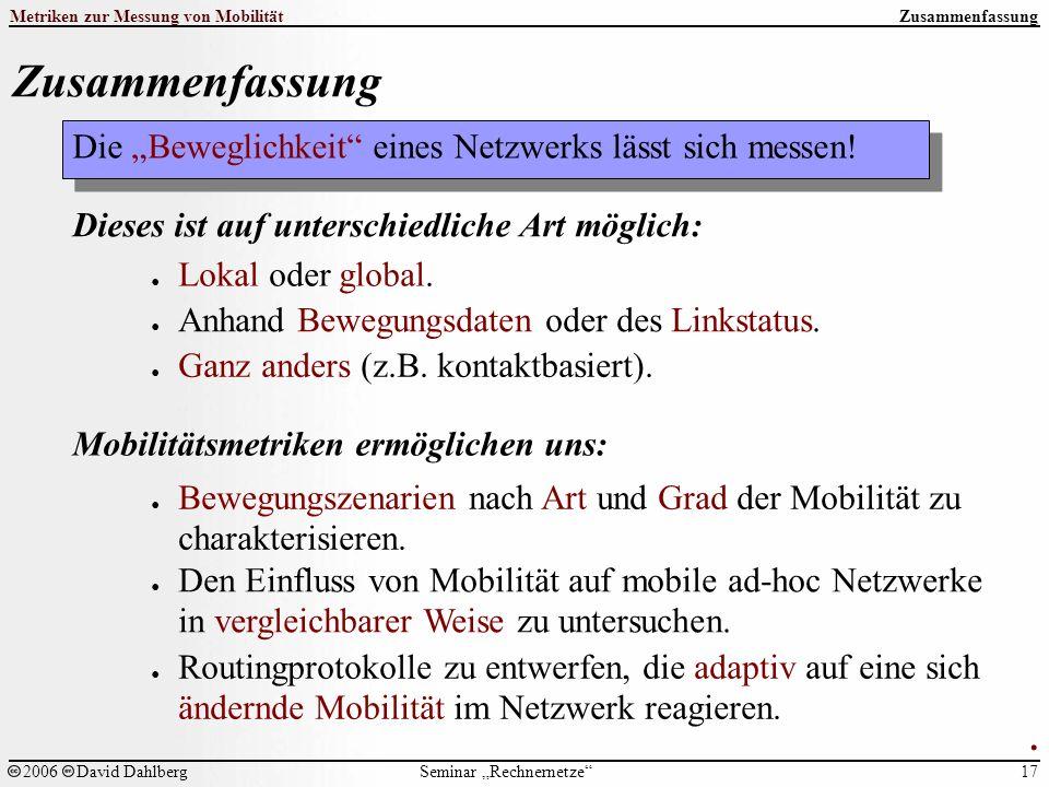 """Seminar """"Rechnernetze Metriken zur Messung von Mobilität 17 2006David Dahlberg Zusammenfassung Die """"Beweglichkeit eines Netzwerks lässt sich messen."""