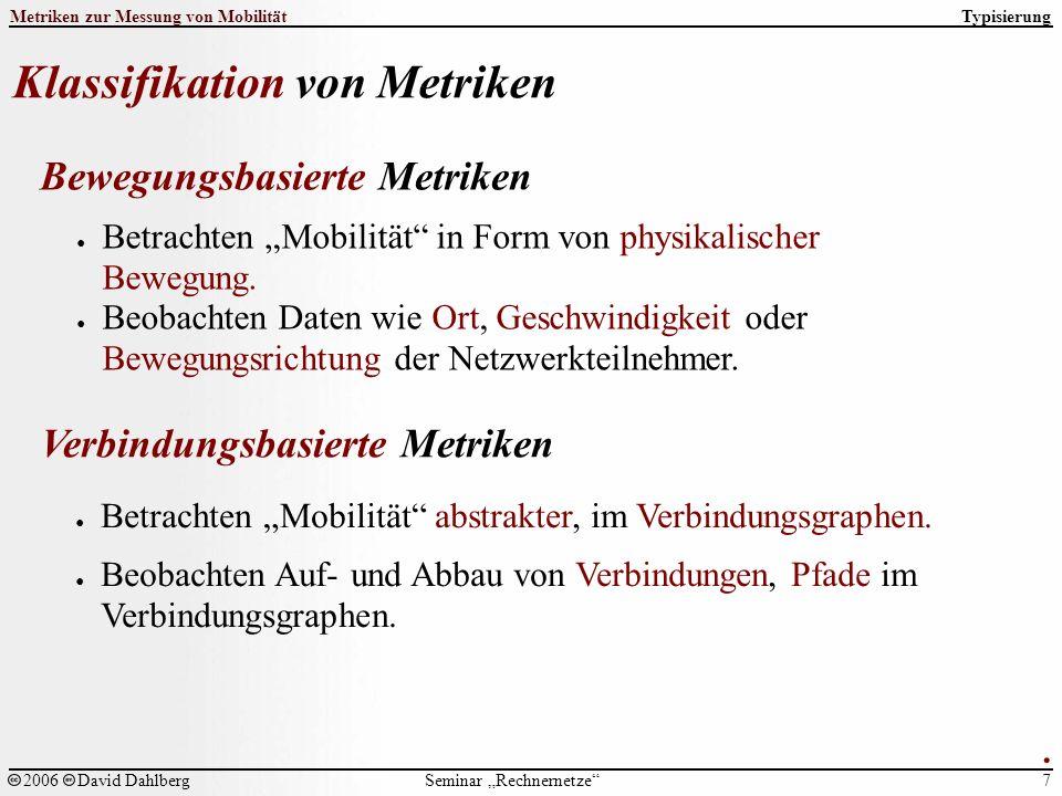 """Seminar """"Rechnernetze Metriken zur Messung von Mobilität 7 2006David Dahlberg Klassifikation von Metriken Typisierung."""