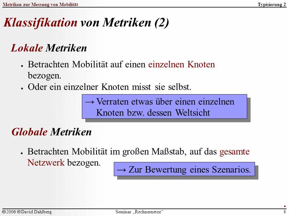 """Seminar """"Rechnernetze Metriken zur Messung von Mobilität 8 2006David Dahlberg Typisierung 2 Klassifikation von Metriken (2)."""