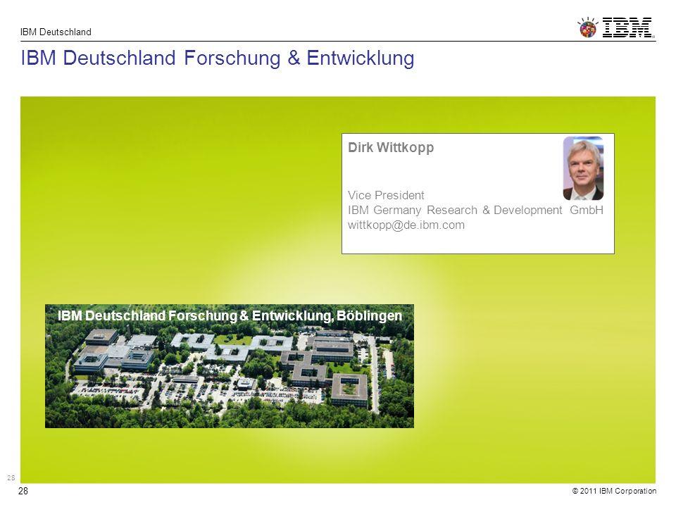 © 2011 IBM Corporation IBM Deutschland 28 IBM Deutschland Forschung & Entwicklung Dirk Wittkopp Vice President IBM Germany Research & Development GmbH wittkopp@de.ibm.com 28 IBM Deutschland Forschung & Entwicklung, Böblingen
