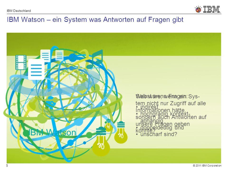 © 2011 IBM Corporation IBM Deutschland 26 Ausblick Einfache Textsuche IBM Watson Statische Daten, Eine Wissens-Domäne, Trainiert durch Experten Dynamisches Lernendes System Dynamische Daten, Verschiedene Wissens-Domanen, Training durch Fachleute Crowd-Sourcing Autonomes Lernendes System Spracherkennung, Verarbeitung von Sensor- Information, Vielfältige, kombinierbare Wissensgebiete, Selbständiges, weitgehend automatisiertes Lernen, Eigenständige Wahl anwendbarer Analyse- Techniken 201119852015+ Future