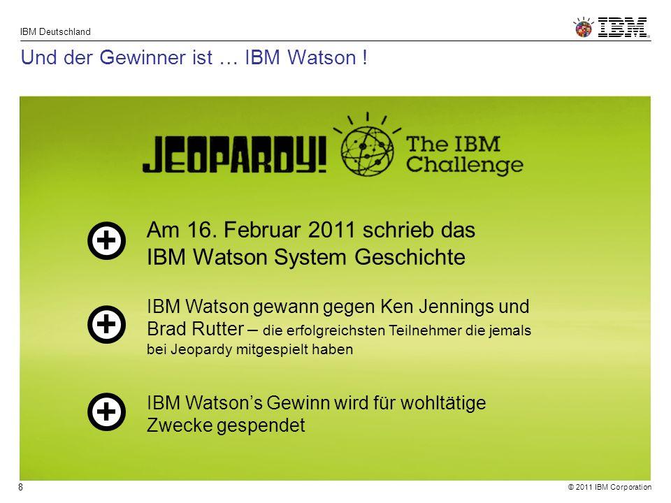 © 2011 IBM Corporation IBM Deutschland 8 Und der Gewinner ist … IBM Watson .