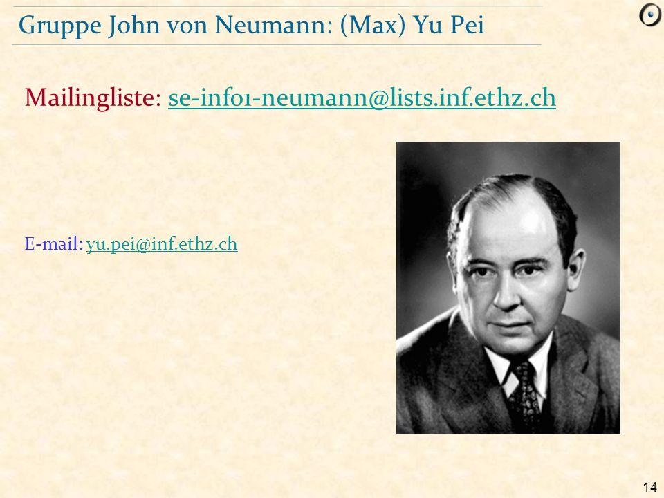 14 Gruppe John von Neumann: (Max) Yu Pei E-mail: yu.pei@inf.ethz.chyu.pei@inf.ethz.ch Mailingliste: se-info1-neumann@lists.inf.ethz.chse-info1-neumann