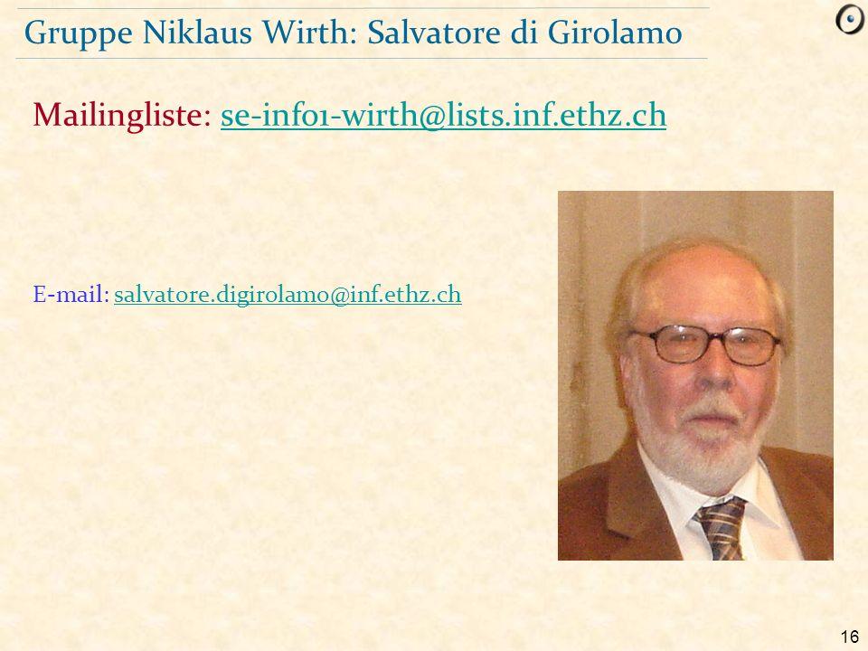 16 Gruppe Niklaus Wirth: Salvatore di Girolamo E-mail: salvatore.digirolamo@inf.ethz.chsalvatore.digirolamo@inf.ethz.ch Mailingliste: se-info1-wirth@l