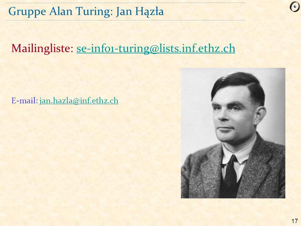 17 Gruppe Alan Turing: Jan Hązła E-mail: jan.hazla@inf.ethz.chjan.hazla@inf.ethz.ch Mailingliste: se-info1-turing@lists.inf.ethz.chse-info1-turing@lis