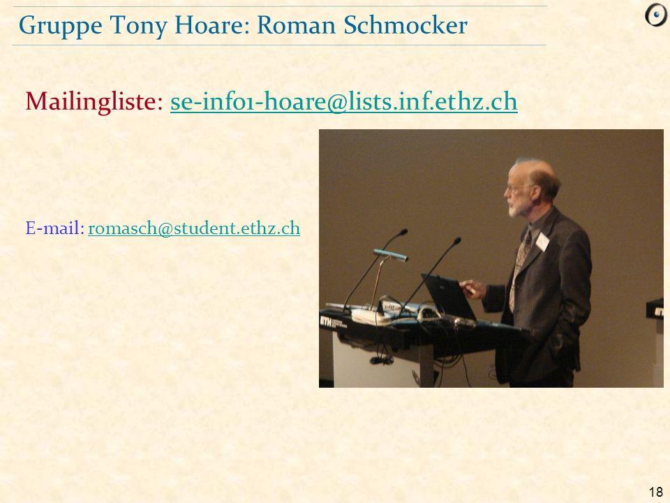 18 Gruppe Tony Hoare: Roman Schmocker E-mail: romasch@student.ethz.chromasch@student.ethz.ch Mailingliste: se-info1-hoare@lists.inf.ethz.chse-info1-ho