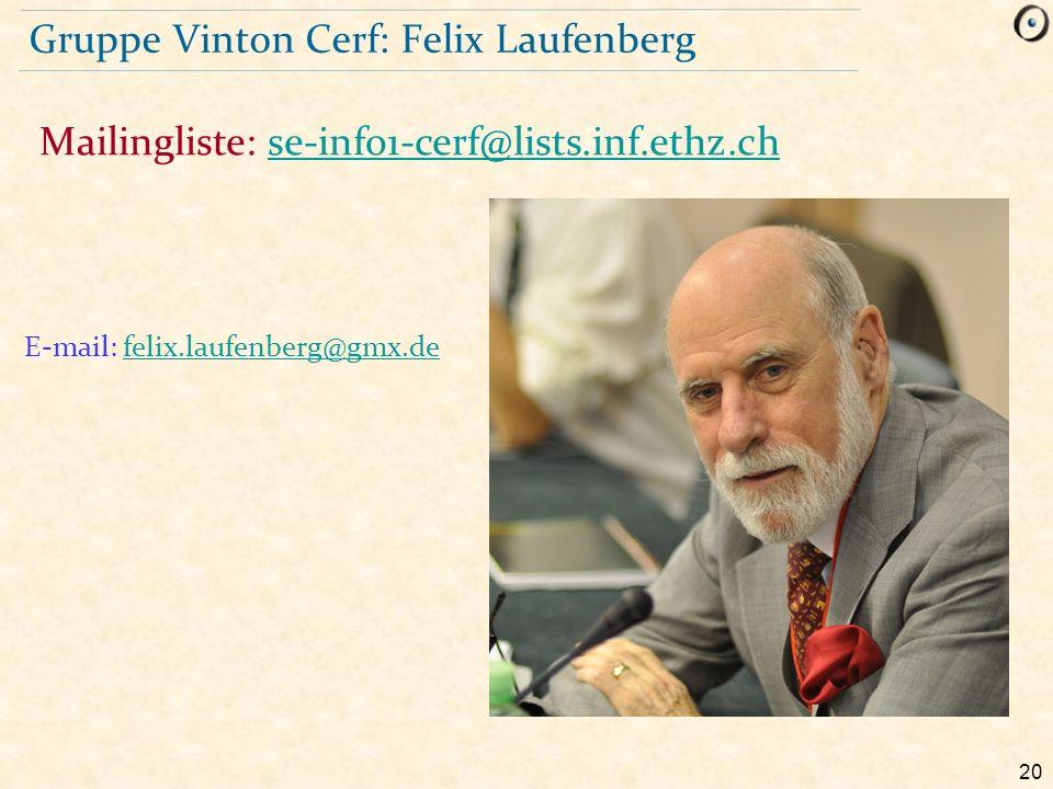 20 Gruppe Vinton Cerf: Felix Laufenberg Mailingliste: se-info1-cerf@lists.inf.ethz.chse-info1-cerf@lists.inf.ethz.ch E-mail: felix.laufenberg@gmx.defe