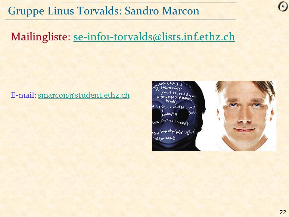 22 Gruppe Linus Torvalds: Sandro Marcon E-mail: smarcon@student.ethz.chsmarcon@student.ethz.ch Mailingliste: se-info1-torvalds@lists.inf.ethz.chse-inf