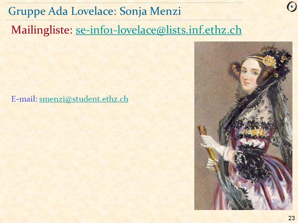 23 Mailingliste: se-info1-lovelace@lists.inf.ethz.chse-info1-lovelace@lists.inf.ethz.ch Gruppe Ada Lovelace: Sonja Menzi E-mail: smenzi@student.ethz.c