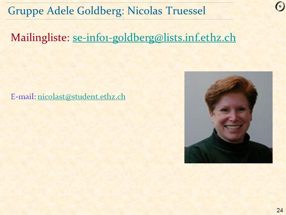 24 Gruppe Adele Goldberg: Nicolas Truessel E-mail: nicolast@student.ethz.chnicolast@student.ethz.ch Mailingliste: se-info1-goldberg@lists.inf.ethz.chs