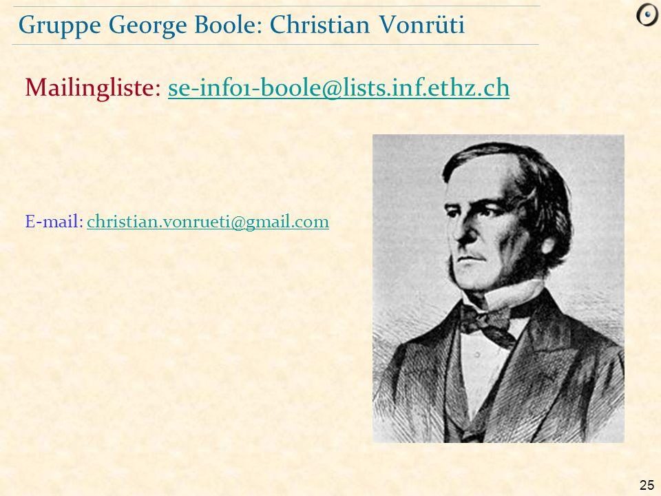 25 Gruppe George Boole: Christian Vonrüti E-mail: christian.vonrueti@gmail.comchristian.vonrueti@gmail.com Mailingliste: se-info1-boole@lists.inf.ethz