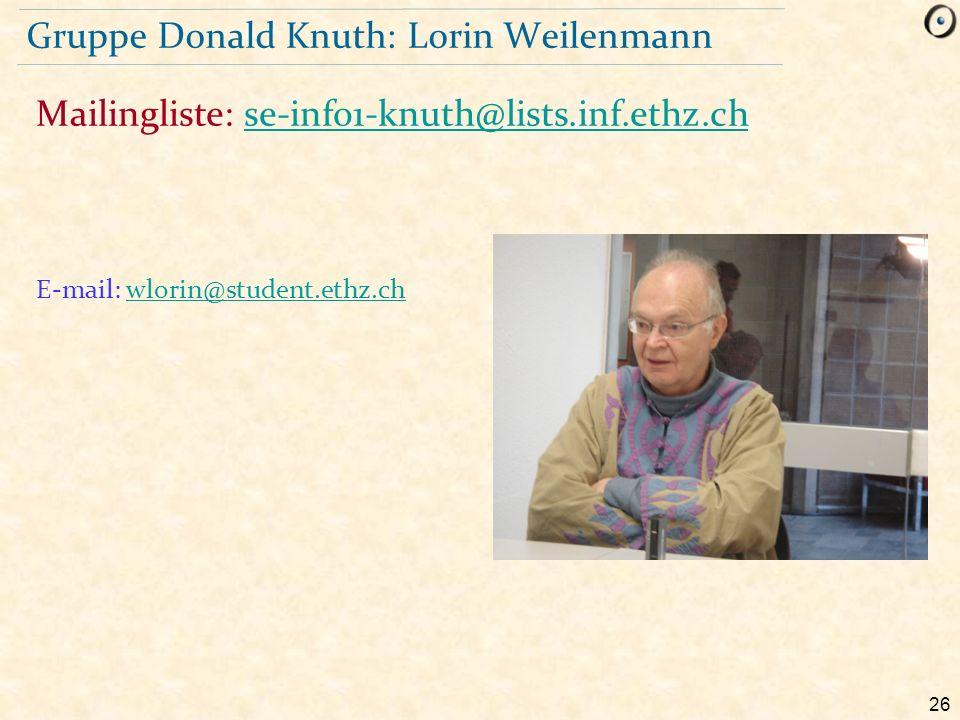 26 Gruppe Donald Knuth: Lorin Weilenmann E-mail: wlorin@student.ethz.chwlorin@student.ethz.ch Mailingliste: se-info1-knuth@lists.inf.ethz.chse-info1-k