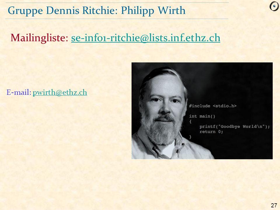 27 Gruppe Dennis Ritchie: Philipp Wirth E-mail: pwirth@ethz.chpwirth@ethz.ch Mailingliste: se-info1-ritchie@lists.inf.ethz.chse-info1-ritchie@lists.in
