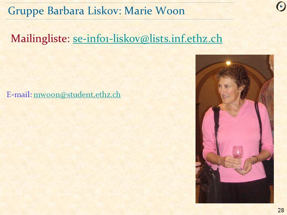 28 Gruppe Barbara Liskov: Marie Woon Mailingliste: se-info1-liskov@lists.inf.ethz.chse-info1-liskov@lists.inf.ethz.ch E-mail: mwoon@student.ethz.chmwo