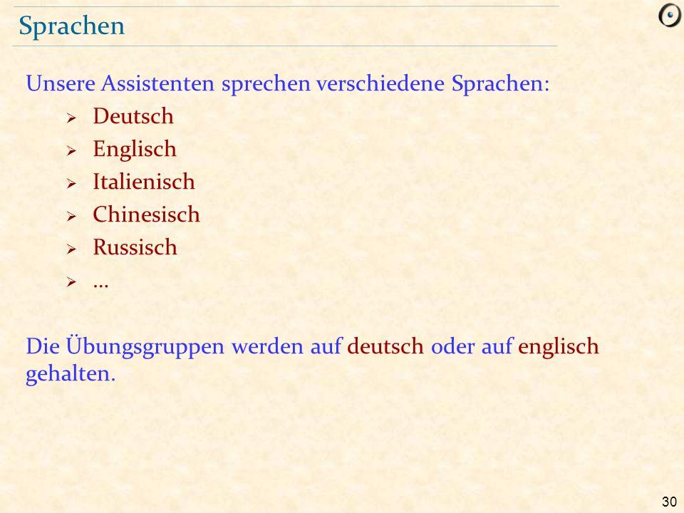 30 Sprachen Unsere Assistenten sprechen verschiedene Sprachen:  Deutsch  Englisch  Italienisch  Chinesisch  Russisch  … Die Übungsgruppen werden