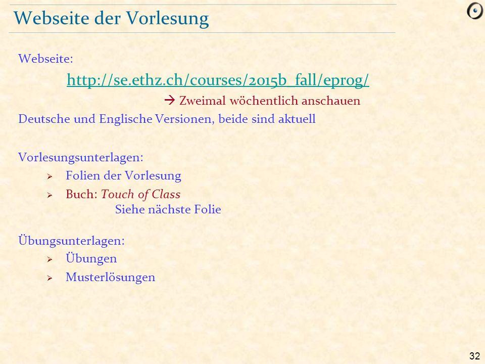 32 Webseite der Vorlesung Webseite: http://se.ethz.ch/courses/2015b_fall/eprog/  Zweimal wöchentlich anschauen Deutsche und Englische Versionen, beid