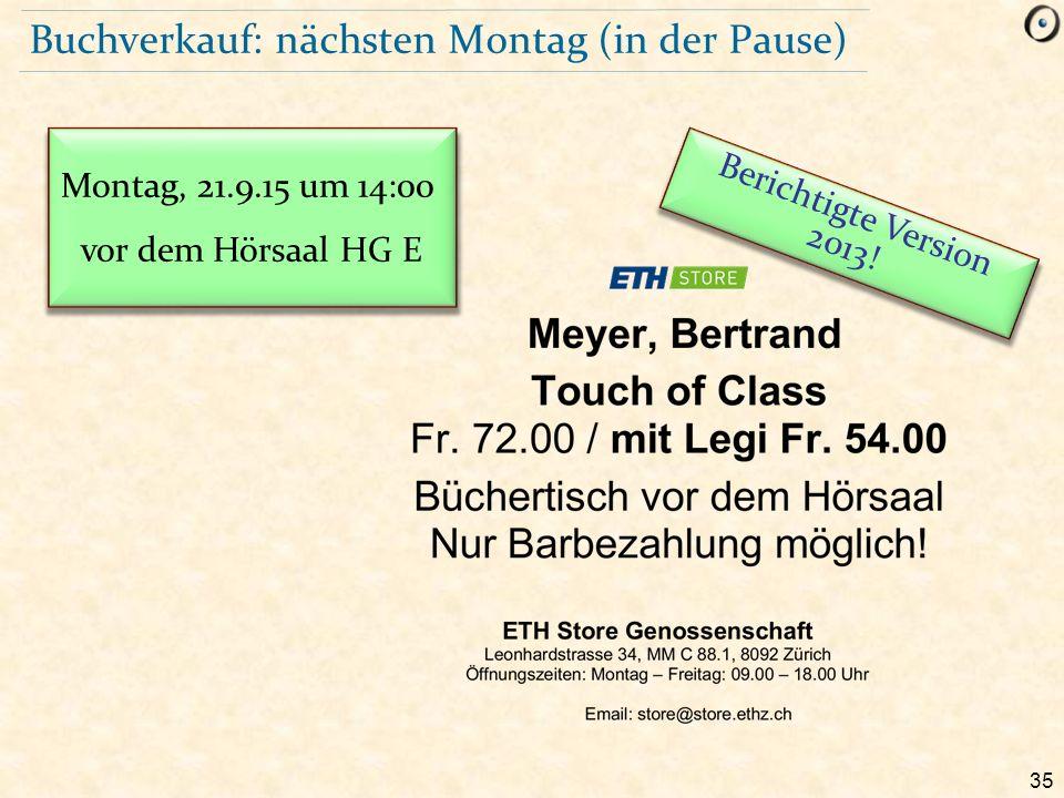 35 Buchverkauf: nächsten Montag (in der Pause) Berichtigte Version 2013! Montag, 21.9.15 um 14:00 vor dem Hörsaal HG E