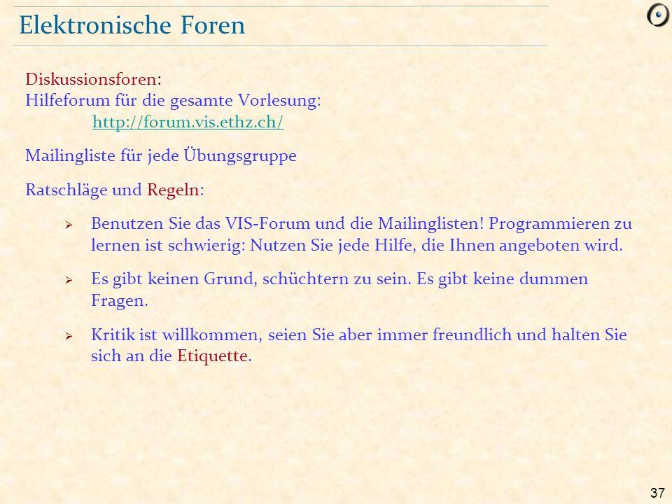 37 Elektronische Foren Diskussionsforen: Hilfeforum für die gesamte Vorlesung: http://forum.vis.ethz.ch/ http://forum.vis.ethz.ch/ Mailingliste für je