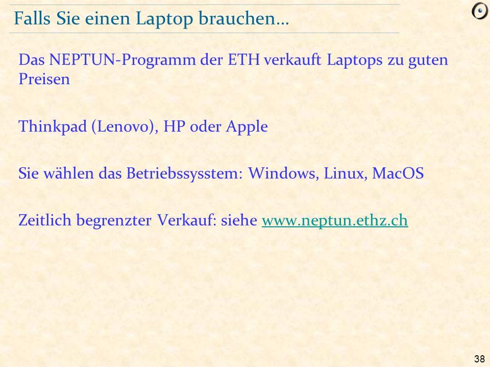 38 Falls Sie einen Laptop brauchen… Das NEPTUN-Programm der ETH verkauft Laptops zu guten Preisen Thinkpad (Lenovo), HP oder Apple Sie wählen das Betr