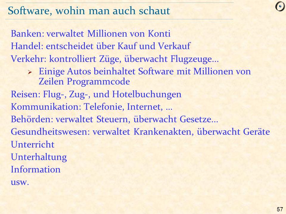 57 Software, wohin man auch schaut Banken: verwaltet Millionen von Konti Handel: entscheidet über Kauf und Verkauf Verkehr: kontrolliert Züge, überwac