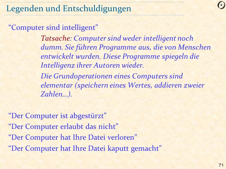 """71 Legenden und Entschuldigungen """"Computer sind intelligent"""" Tatsache: Computer sind weder intelligent noch dumm. Sie führen Programme aus, die von Me"""