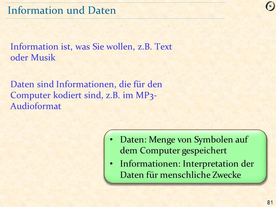 81 Daten: Menge von Symbolen auf dem Computer gespeichert Informationen: Interpretation der Daten für menschliche Zwecke Information und Daten Informa