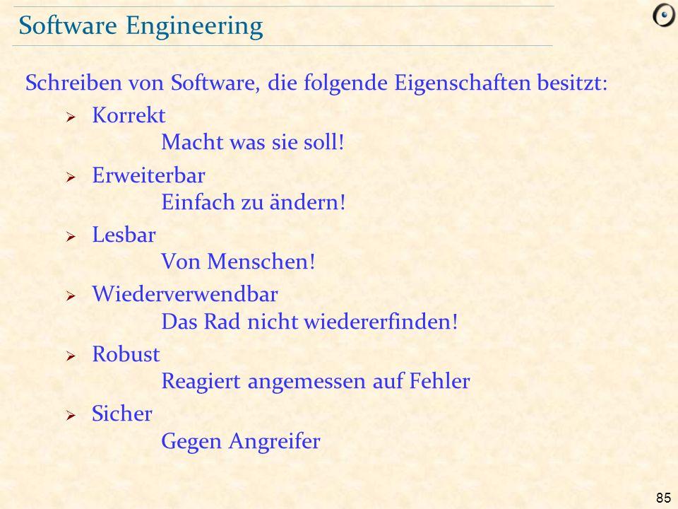 85 Software Engineering Schreiben von Software, die folgende Eigenschaften besitzt:  Korrekt Macht was sie soll!  Erweiterbar Einfach zu ändern!  L