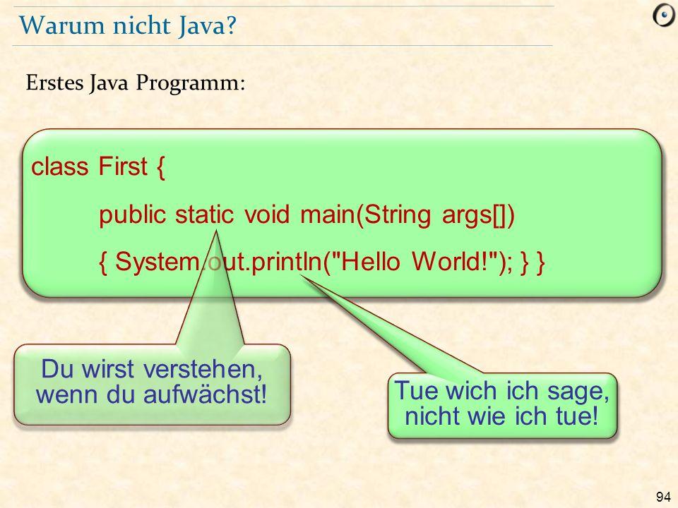 94 Warum nicht Java? Erstes Java Programm: class First { public static void main(String args[]) { System.out.println(