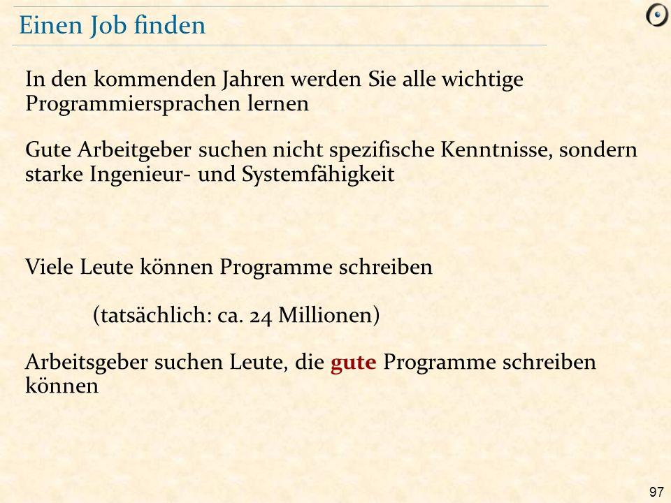 97 Einen Job finden In den kommenden Jahren werden Sie alle wichtige Programmiersprachen lernen Gute Arbeitgeber suchen nicht spezifische Kenntnisse,