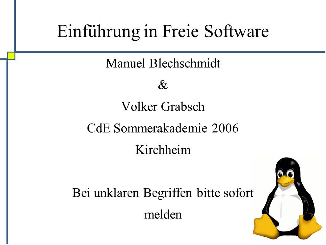 Einführung in Freie Software Manuel Blechschmidt & Volker Grabsch CdE Sommerakademie 2006 Kirchheim Bei unklaren Begriffen bitte sofort melden