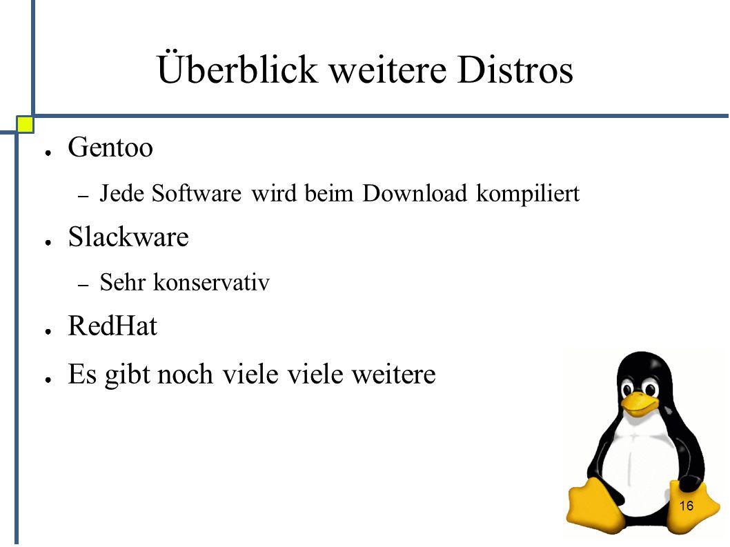 16 Überblick weitere Distros ● Gentoo – Jede Software wird beim Download kompiliert ● Slackware – Sehr konservativ ● RedHat ● Es gibt noch viele viele weitere
