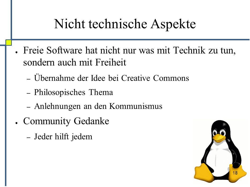 18 Nicht technische Aspekte ● Freie Software hat nicht nur was mit Technik zu tun, sondern auch mit Freiheit – Übernahme der Idee bei Creative Commons – Philosopisches Thema – Anlehnungen an den Kommunismus ● Community Gedanke – Jeder hilft jedem