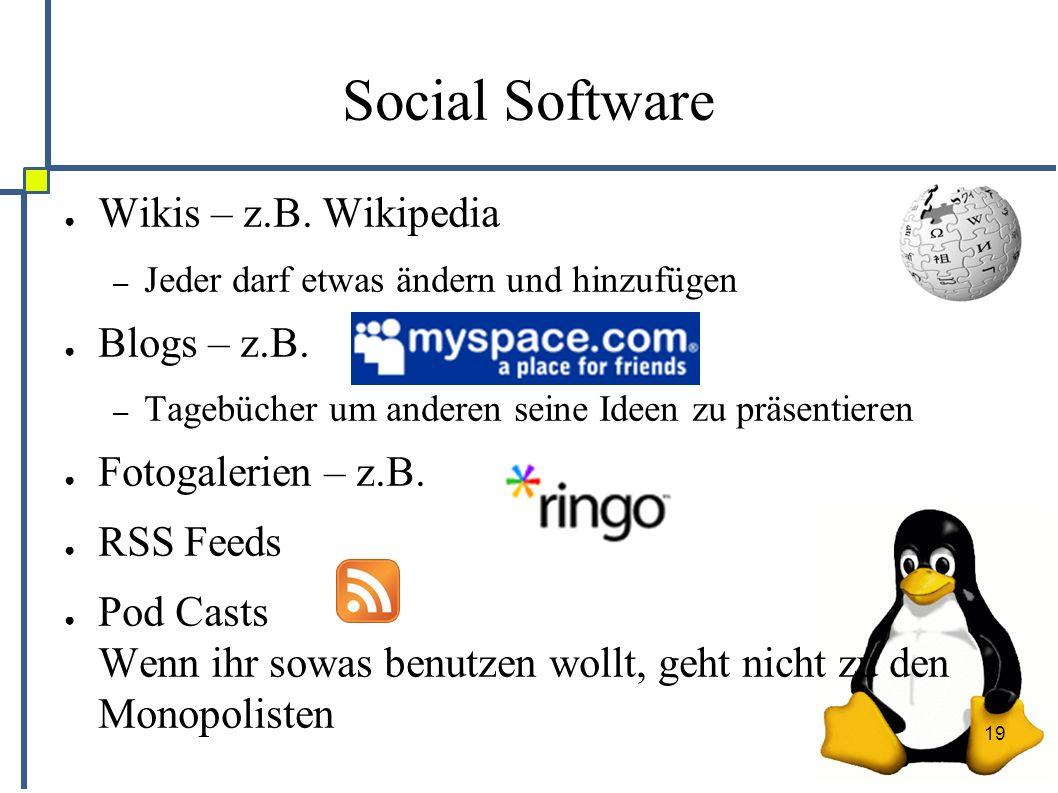 19 Social Software ● Wikis – z.B. Wikipedia – Jeder darf etwas ändern und hinzufügen ● Blogs – z.B.
