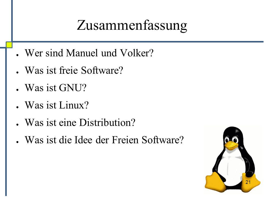 21 Zusammenfassung ● Wer sind Manuel und Volker. ● Was ist freie Software.