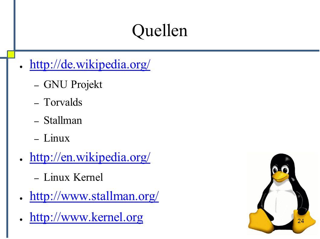 24 Quellen ● http://de.wikipedia.org/ http://de.wikipedia.org/ – GNU Projekt – Torvalds – Stallman – Linux ● http://en.wikipedia.org/ http://en.wikipedia.org/ – Linux Kernel ● http://www.stallman.org/ http://www.stallman.org/ ● http://www.kernel.org http://www.kernel.org
