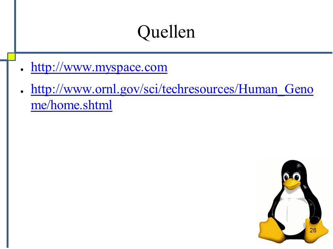 26 Quellen ● http://www.myspace.com http://www.myspace.com ● http://www.ornl.gov/sci/techresources/Human_Geno me/home.shtml http://www.ornl.gov/sci/techresources/Human_Geno me/home.shtml