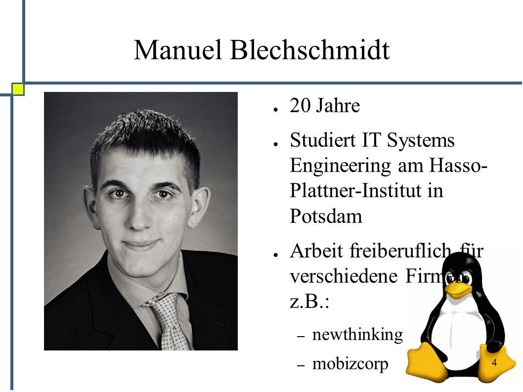 4 Manuel Blechschmidt ● 20 Jahre ● Studiert IT Systems Engineering am Hasso- Plattner-Institut in Potsdam ● Arbeit freiberuflich für verschiedene Firmen z.B.: – newthinking – mobizcorp