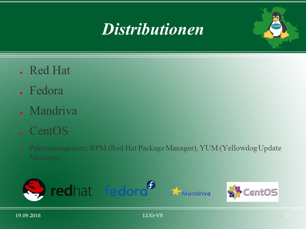 19.09.2016LUG-VS11 Distributionen ● Red Hat ● Fedora ● Mandriva ● CentOS ● Paketmanagement: RPM (Red Hat Package Manager), YUM (Yellowdog Update Manager)