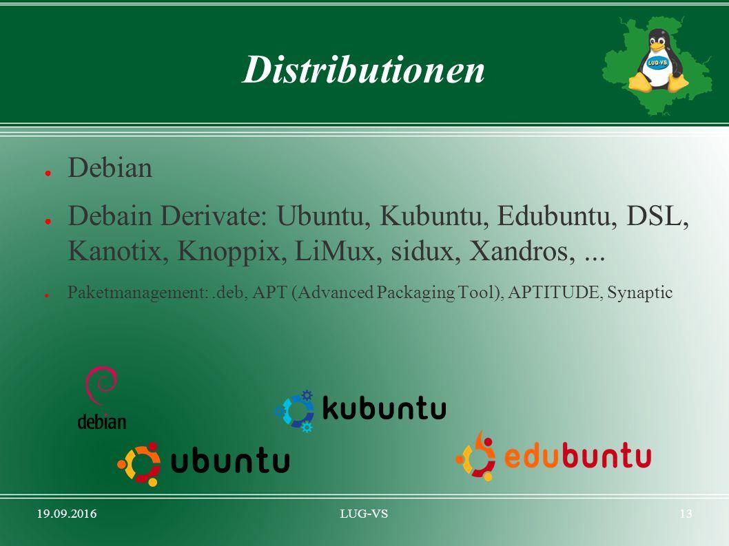 19.09.2016LUG-VS13 Distributionen ● Debian ● Debain Derivate: Ubuntu, Kubuntu, Edubuntu, DSL, Kanotix, Knoppix, LiMux, sidux, Xandros,... ● Paketmanag
